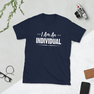 I Am An Individual – SSU Custom Tees I Am An Individual – SSU Custom Tees I Am An Individual – SSU Custom Tees